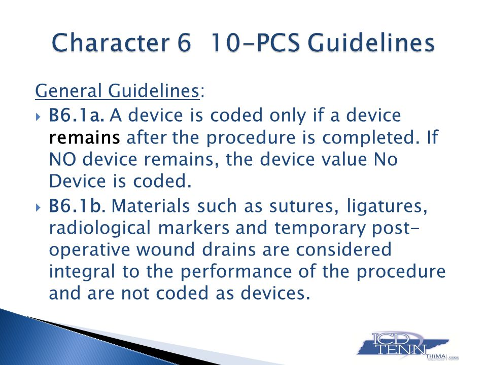 General Guidelines: B6.1a. A device is coded only if a device remains after the procedure is completed. If NO device remains, the device value No Devi