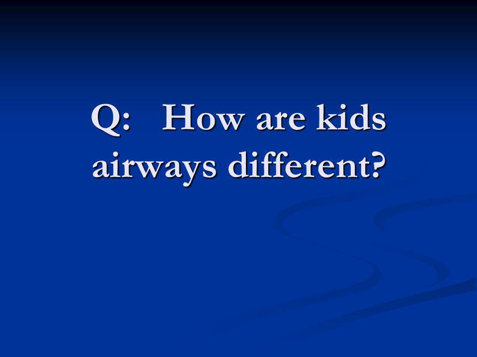 Q: How are kids airways different?