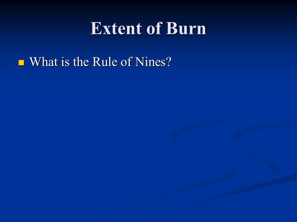 Extent of Burn What is the Rule of Nines? What is the Rule of Nines?