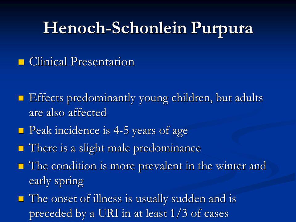 Henoch-Schonlein Purpura Clinical Presentation Clinical Presentation Effects predominantly young children, but adults are also affected Effects predom