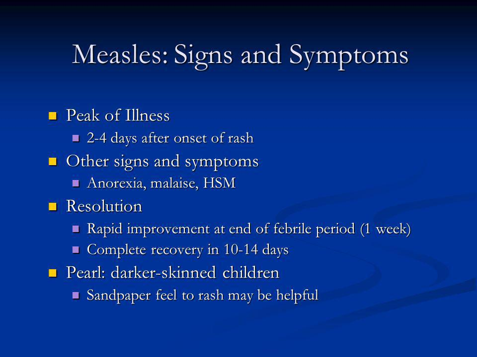 Measles: Signs and Symptoms Peak of Illness Peak of Illness 2-4 days after onset of rash 2-4 days after onset of rash Other signs and symptoms Other s