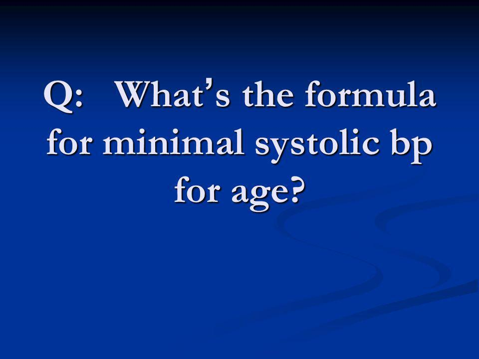 Q: What s the formula for minimal systolic bp for age?
