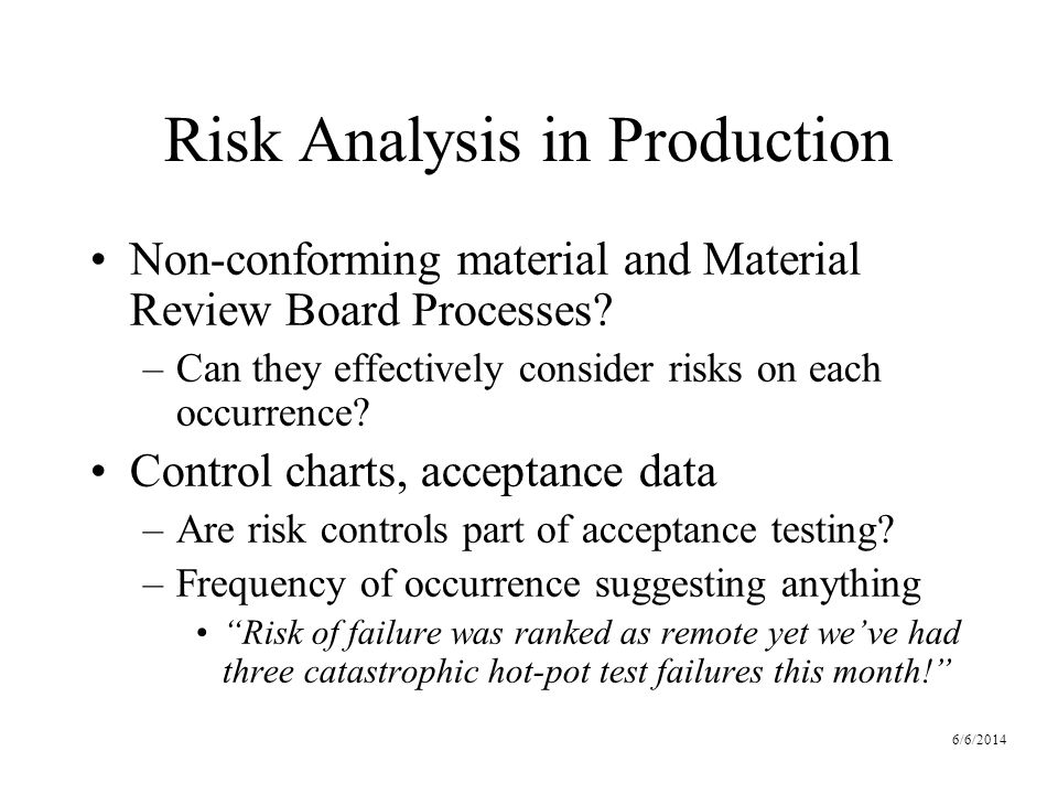 6/6/2014 Risk Analysis in Production Non-conforming material and Material Review Board Processes.
