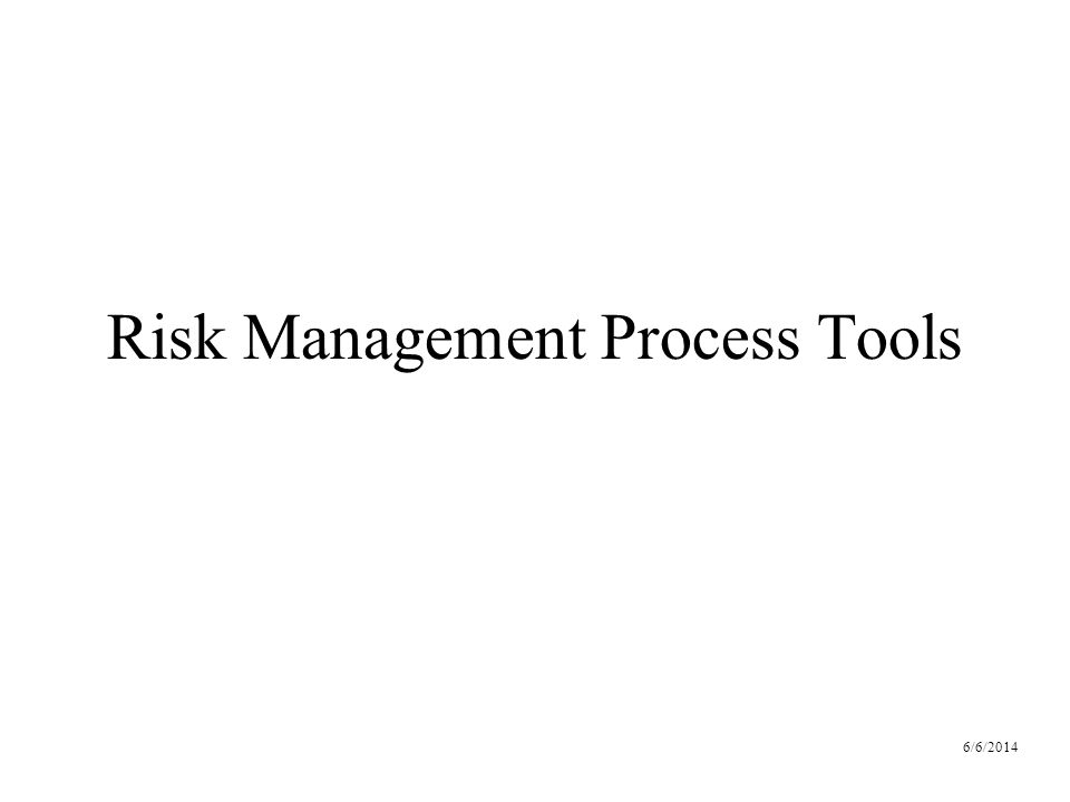 6/6/2014 Risk Management Process Tools