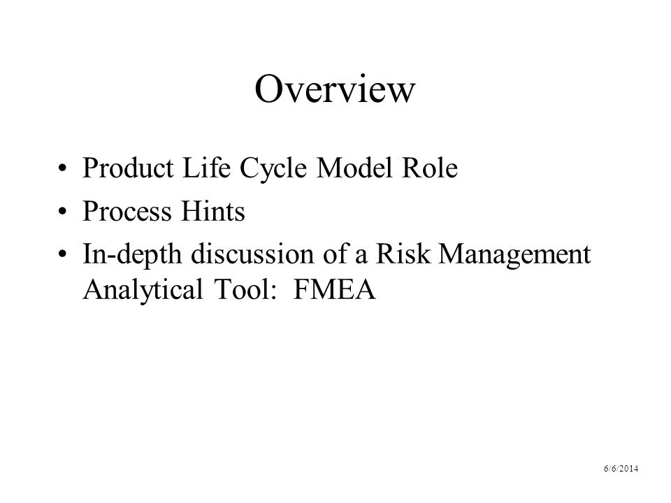 6/6/2014 Overview Product Life Cycle Model Role Process Hints In-depth discussion of a Risk Management Analytical Tool: FMEA