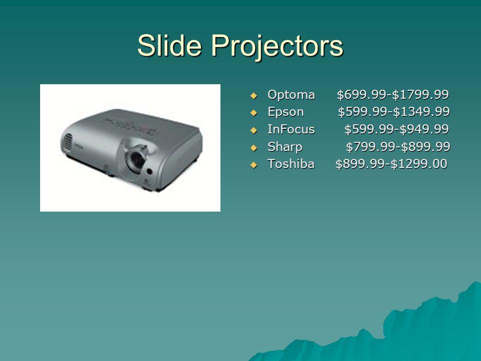 Slide Projectors Optoma $699.99-$1799.99 Optoma $699.99-$1799.99 Epson $599.99-$1349.99 Epson $599.99-$1349.99 InFocus $599.99-$949.99 InFocus $599.99