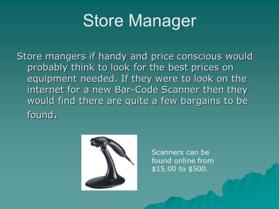 Store Manager Store mangers if handy and price conscious would probably think to look for the best prices on equipment needed.