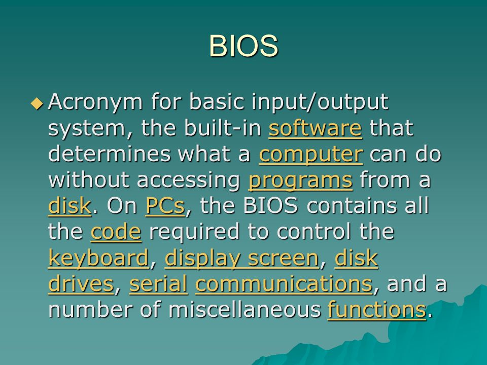BIOS Acronym for basic input/output system, the built-in software that determines what a computer can do without accessing programs from a disk. On PC