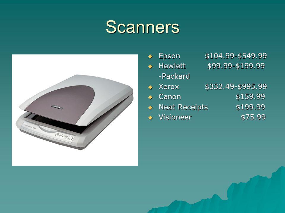 Scanners Epson$104.99-$549.99 Epson$104.99-$549.99 Hewlett $99.99-$199.99 Hewlett $99.99-$199.99-Packard Xerox$332.49-$995.99 Xerox$332.49-$995.99 Can