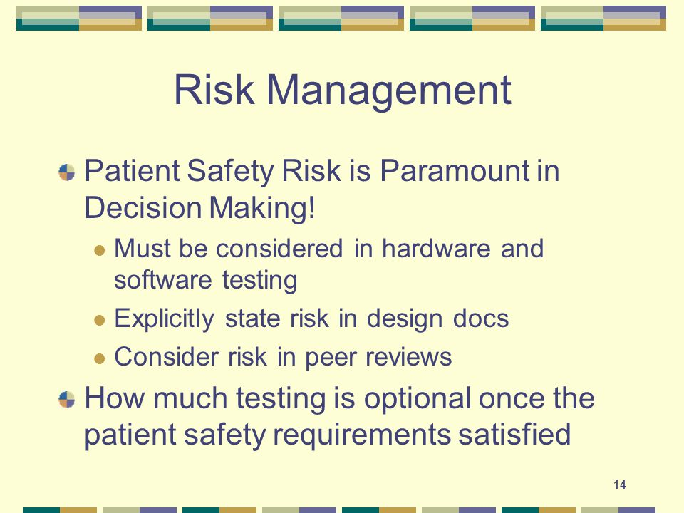 14 Risk Management Patient Safety Risk is Paramount in Decision Making.