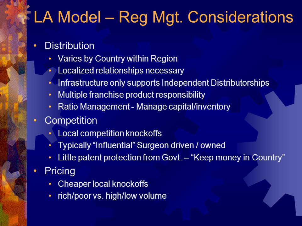 LA Model – Reg Mgt. Considerations Distribution Varies by Country within Region Localized relationships necessary Infrastructure only supports Indepen