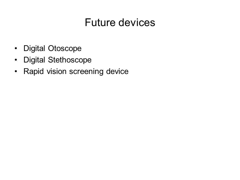 Future devices Digital Otoscope Digital Stethoscope Rapid vision screening device