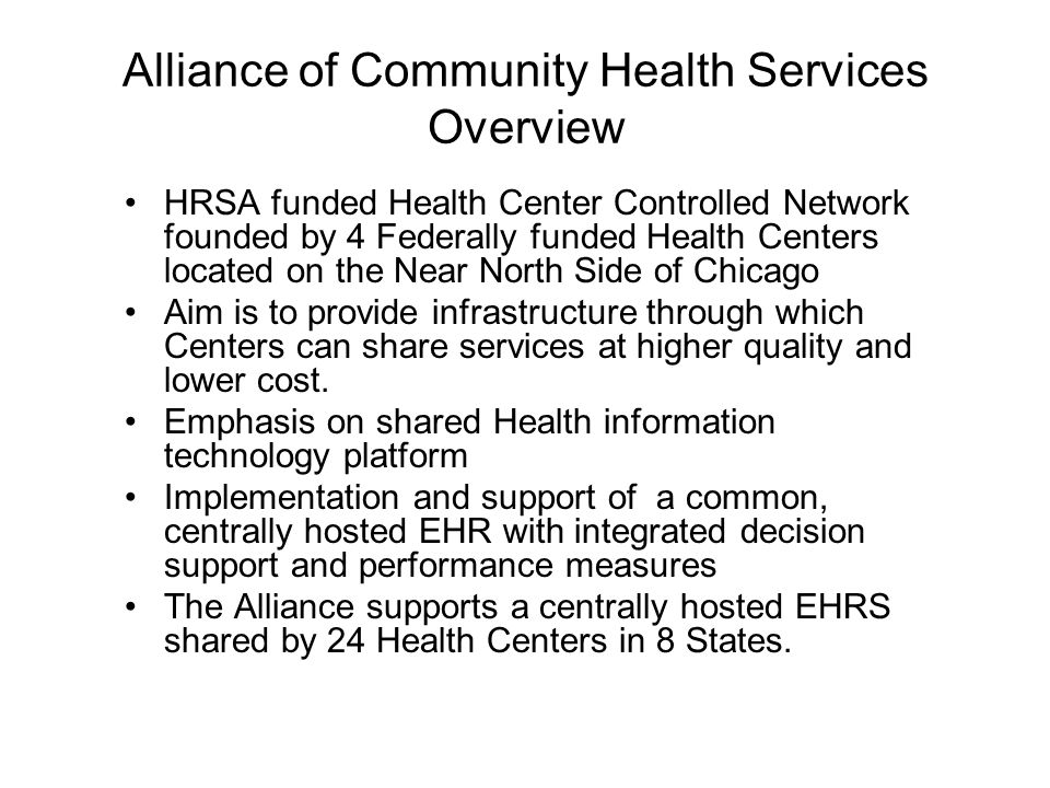 Alliance of Community Health Services Overview HRSA funded Health Center Controlled Network founded by 4 Federally funded Health Centers located on th