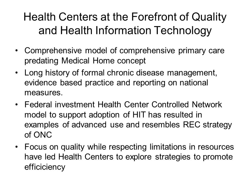 Health Centers at the Forefront of Quality and Health Information Technology Comprehensive model of comprehensive primary care predating Medical Home