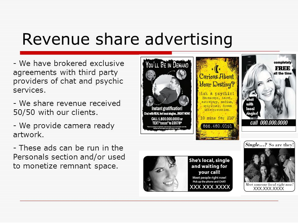 Revenue share advertising - We have brokered exclusive agreements with third party providers of chat and psychic services. - We share revenue received