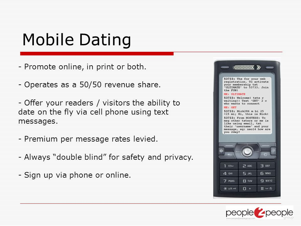 Mobile Dating - Promote online, in print or both. - Operates as a 50/50 revenue share.