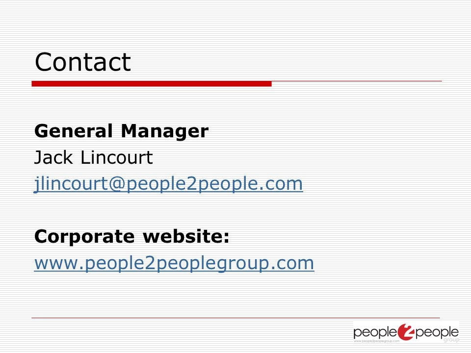 Contact General Manager Jack Lincourt jlincourt@people2people.com Corporate website: www.people2peoplegroup.com
