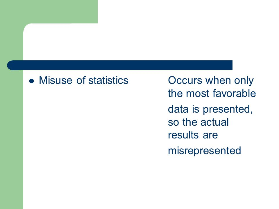 Misuse of statisticsOccurs when only the most favorable data is presented, so the actual results are misrepresented