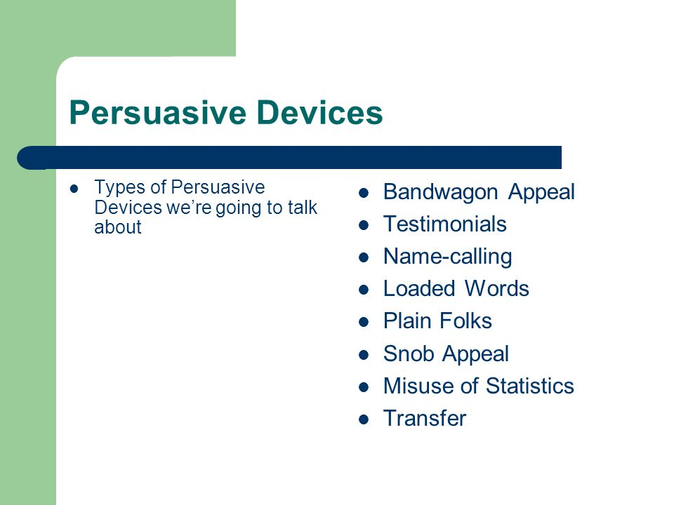 Persuasive Devices Bandwagon Appeal Something with the message that Our product is so good that everyone buys it, so you should, too.