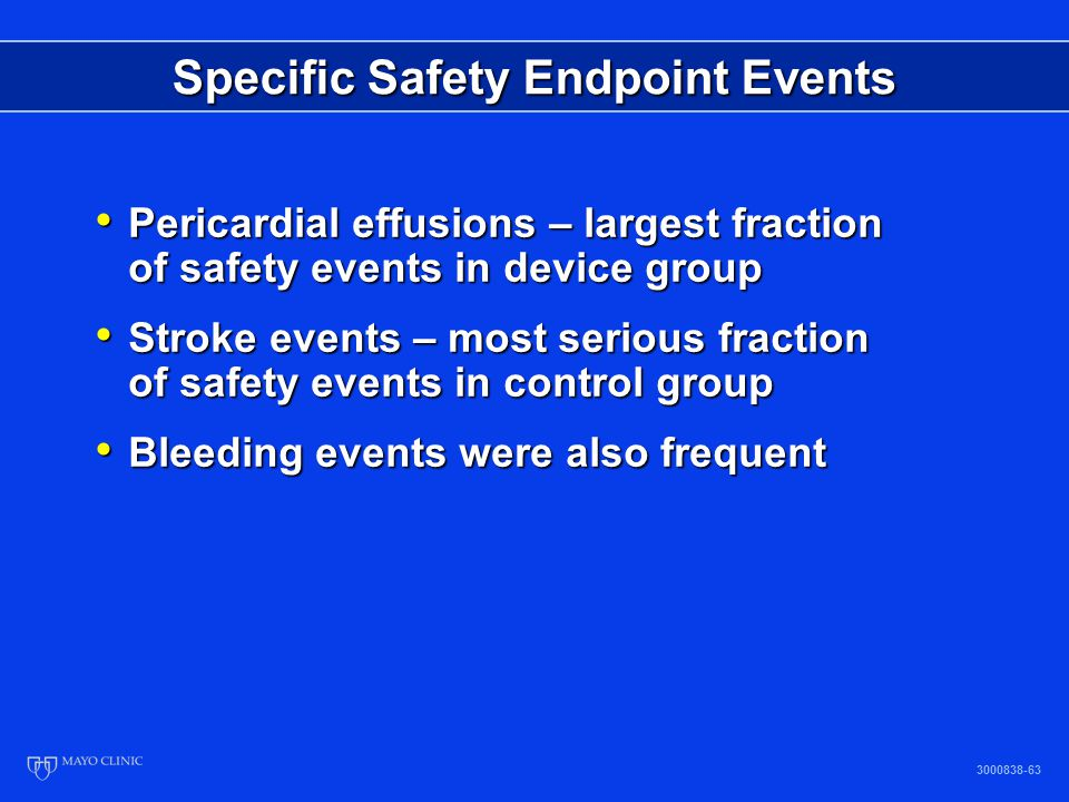 Specific Safety Endpoint Events Pericardial effusions – largest fraction of safety events in device group Pericardial effusions – largest fraction of