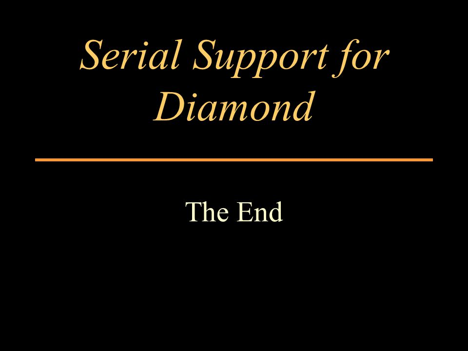 Serial Support for Diamond The End