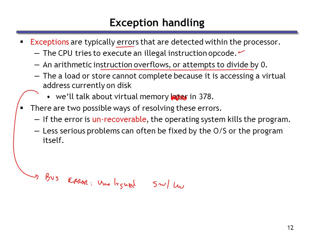 12 Exception handling Exceptions are typically errors that are detected within the processor.