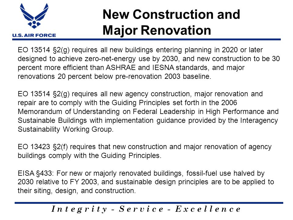 I n t e g r i t y - S e r v i c e - E x c e l l e n c e New Construction and Major Renovation EO 13514 §2(g) requires all new buildings entering plann