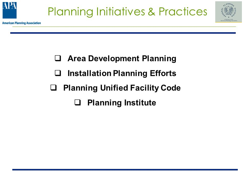 Planning Initiatives & Practices Area Development Planning Installation Planning Efforts Planning Unified Facility Code Planning Institute