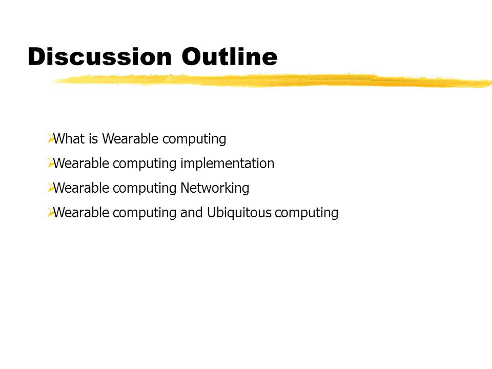 Discussion Outline What is Wearable computing Wearable computing implementation Wearable computing Networking Wearable computing and Ubiquitous computing