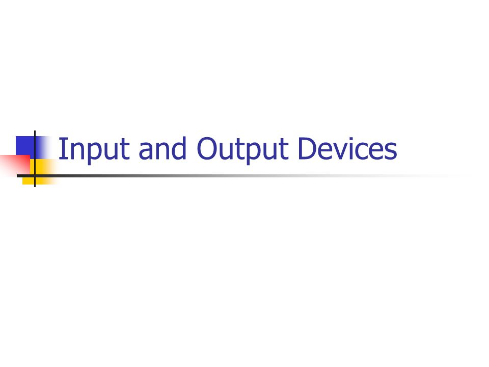 I/O Devices: Input information data An input device one that, together with appropriate software, transforms information from the user into data that the computer application can process.