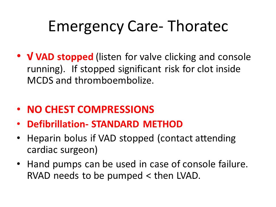 Emergency Care- Thoratec VAD stopped (listen for valve clicking and console running).
