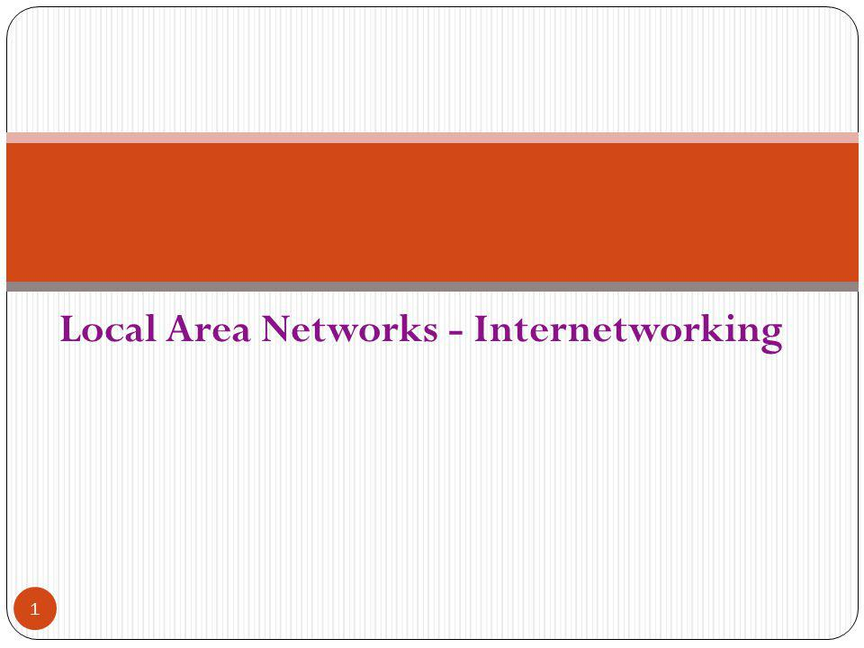 Local Area Networks - Internetworking 1