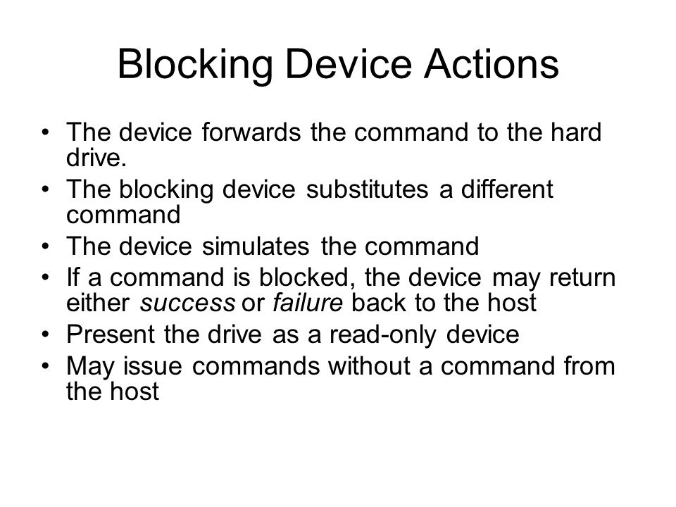 Blocking Device Actions The device forwards the command to the hard drive.