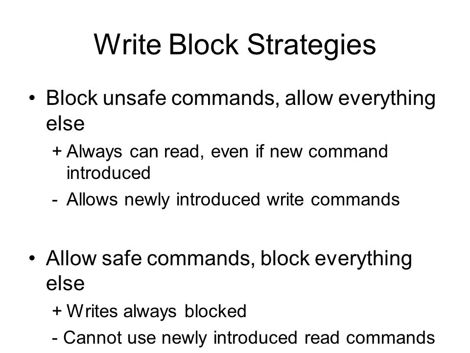Write Block Strategies Block unsafe commands, allow everything else +Always can read, even if new command introduced -Allows newly introduced write commands Allow safe commands, block everything else +Writes always blocked - Cannot use newly introduced read commands