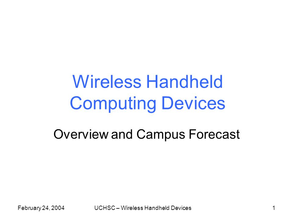 February 24, 2004UCHSC – Wireless Handheld Devices1 Wireless Handheld Computing Devices Overview and Campus Forecast