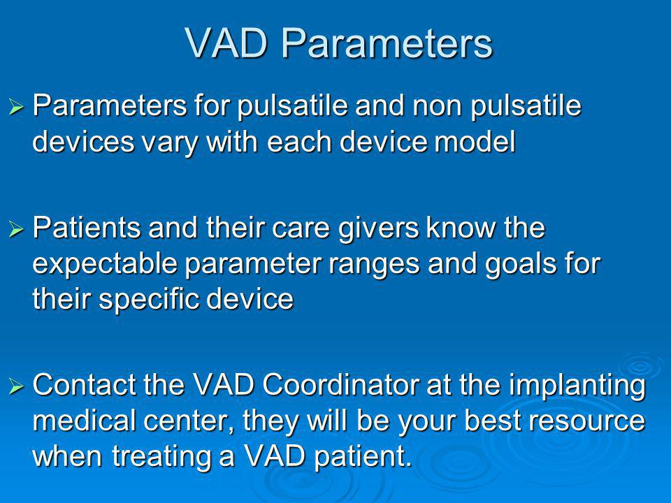 VAD Parameters Parameters for pulsatile and non pulsatile devices vary with each device model Parameters for pulsatile and non pulsatile devices vary