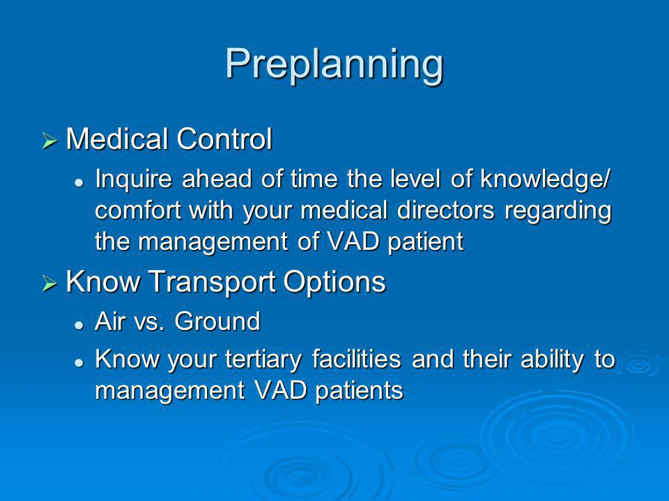 Preplanning Medical Control Medical Control Inquire ahead of time the level of knowledge/ comfort with your medical directors regarding the management