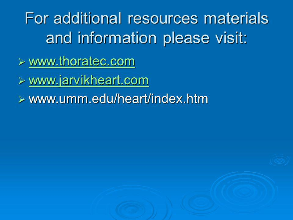 For additional resources materials and information please visit: www.thoratec.com www.thoratec.com www.thoratec.com www.jarvikheart.com www.jarvikhear