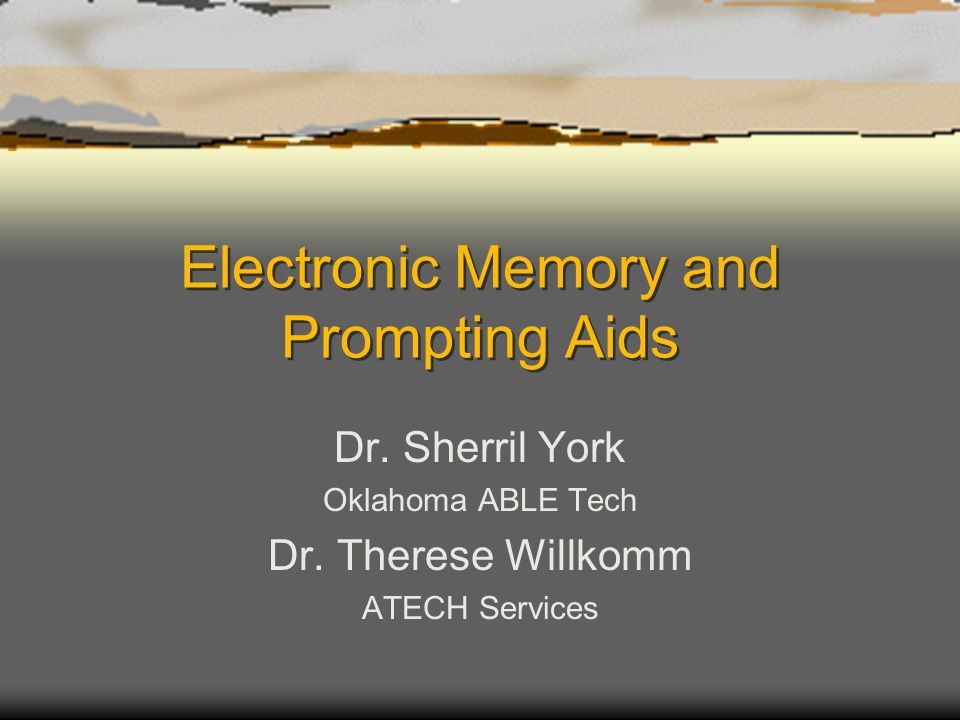 Electronic Memory and Prompting Aids Dr. Sherril York Oklahoma ABLE Tech Dr.