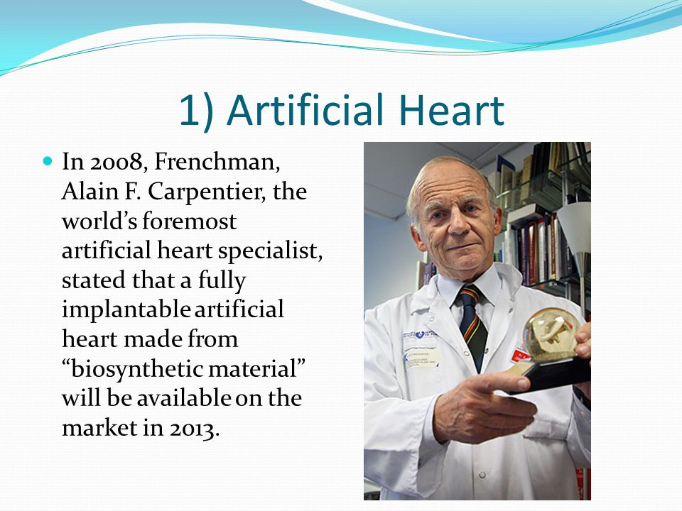 1) Artificial Heart In 2008, Frenchman, Alain F.