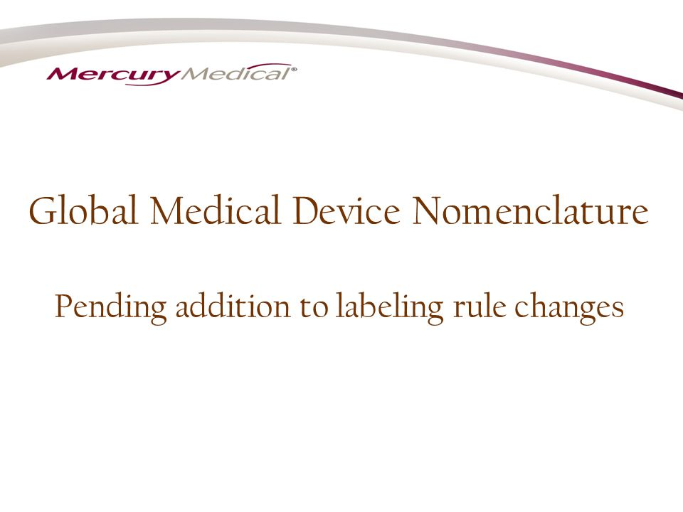 Global Medical Device Nomenclature Pending addition to labeling rule changes