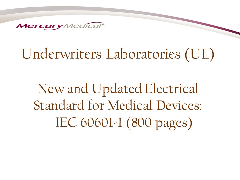 Underwriters Laboratories (UL) New and Updated Electrical Standard for Medical Devices: IEC 60601-1 (800 pages)