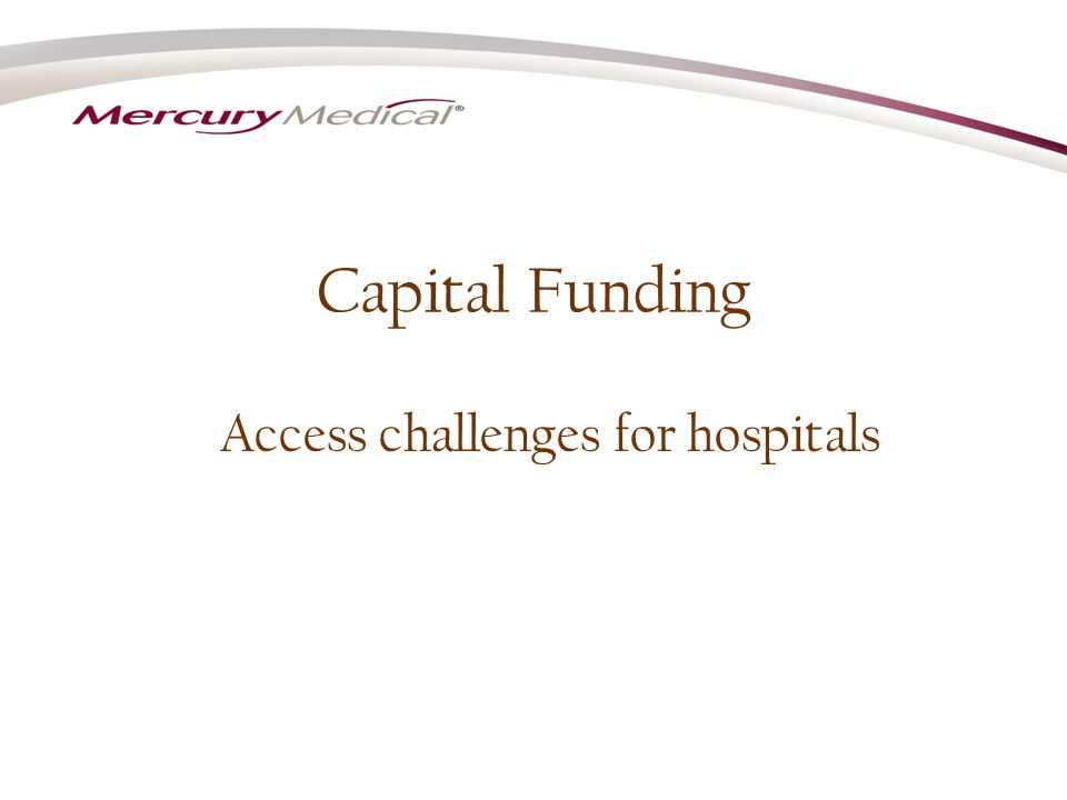 Capital Funding Access challenges for hospitals.