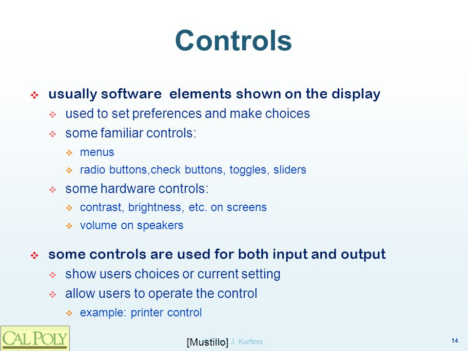 14 © Franz J. Kurfess Controls usually software elements shown on the display used to set preferences and make choices some familiar controls: menus r