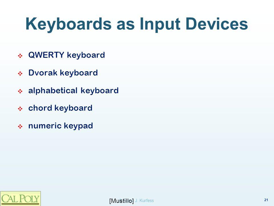 21 © Franz J. Kurfess Keyboards as Input Devices QWERTY keyboard Dvorak keyboard alphabetical keyboard chord keyboard numeric keypad [Mustillo]