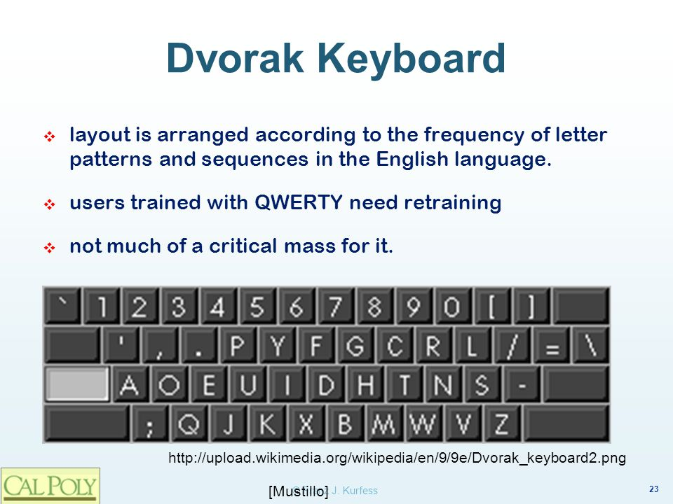 23 © Franz J. Kurfess Dvorak Keyboard layout is arranged according to the frequency of letter patterns and sequences in the English language. users tr