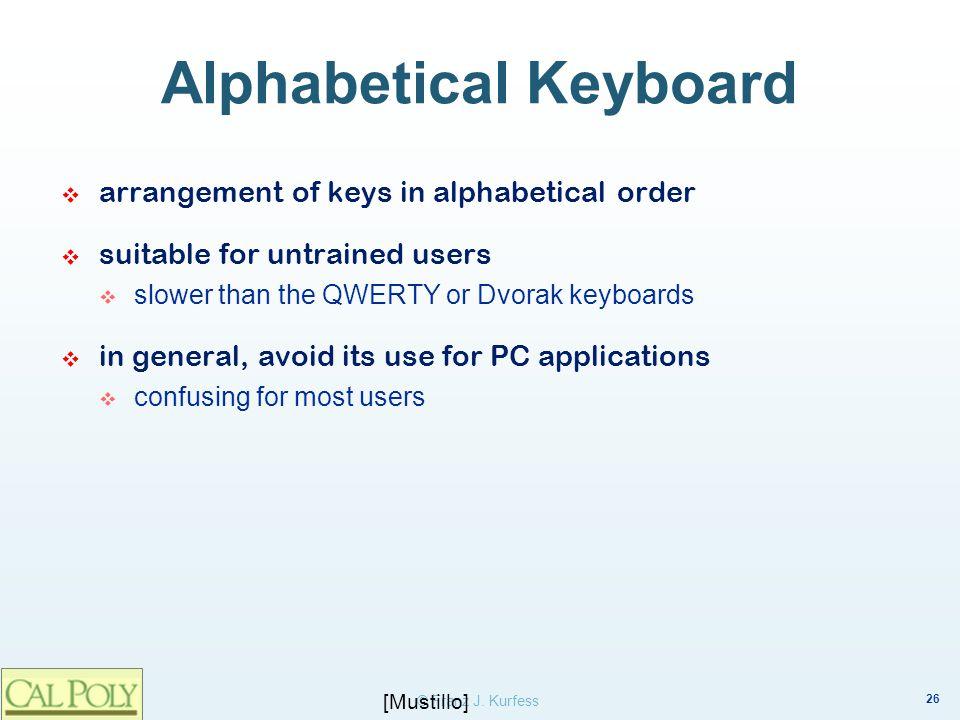 26 © Franz J. Kurfess Alphabetical Keyboard arrangement of keys in alphabetical order suitable for untrained users slower than the QWERTY or Dvorak ke