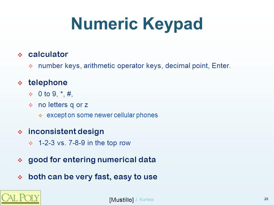 28 © Franz J. Kurfess Numeric Keypad calculator number keys, arithmetic operator keys, decimal point, Enter. telephone 0 to 9, *, #, no letters q or z