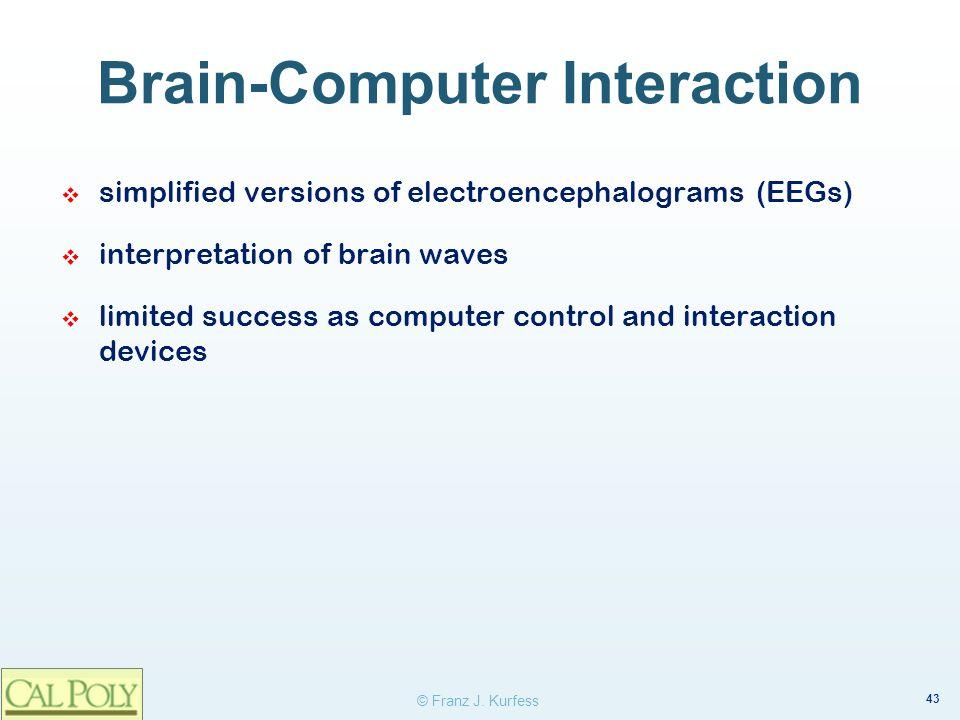 43 © Franz J. Kurfess Brain-Computer Interaction simplified versions of electroencephalograms (EEGs) interpretation of brain waves limited success as