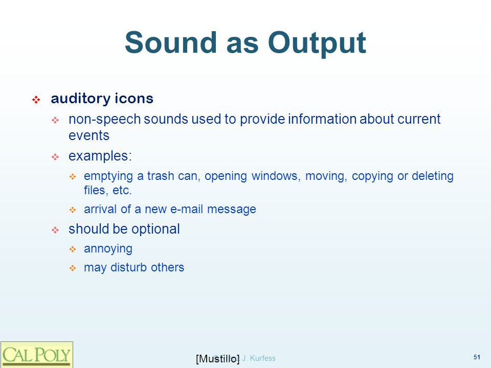 51 © Franz J. Kurfess Sound as Output auditory icons non-speech sounds used to provide information about current events examples: emptying a trash can